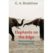 Elephants on the Edge by G. A. Bradshaw