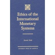 Ethics of the International Monetary Systems by Samuel Sarri