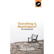 Everything Is Meaningless?: Ecclesiastes