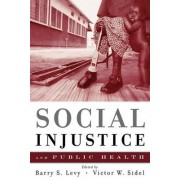 Social Injustice and Public Health by Barry S. Levy