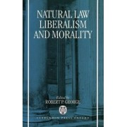 Natural Law, Liberalism and Morality by Robert George