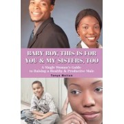 Baby Boy, This Is for You & My Sisters, Too by Tonya Molton
