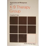 Organization and Management of a K-9 Therapy Group by Jacqueline P. Root