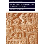 The Archaeology of Seafaring in Ancient South Asia by Himanshu Prabha Ray