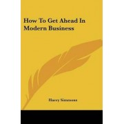 How to Get Ahead in Modern Business by Harry Simmons