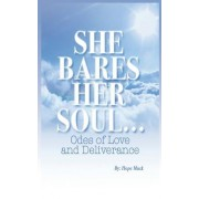 She Bares Her Soul...: Odes of Love and Deliverance