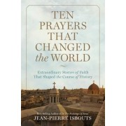 Ten Prayers That Changed the World by Jean-Pierre Isbouts
