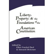 Liberty, Property and the Foundations of the American Constitution by Ellen Frankel Paul
