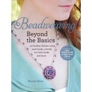 Beadweaving Beyond the Basics by Kassie Shaw