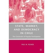State, Market, and Democracy in Chile by Paul W. Posner