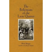 The Bohemians of the Latin Quarter by Henri Murger