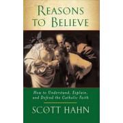 Reasons to Believe by Scott W. Hahn