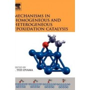 Mechanisms in Homogeneous and Heterogeneous Epoxidation Catalysis by S. Ted Oyama