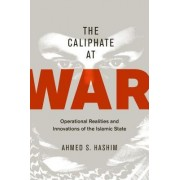 The Caliphate at War: Operational Realities and Innovations of the Islamic State