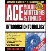 Ace Your Midterms and Finals: Introduction to General Biology by Alan Axelrod
