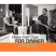 Have Her Over for Dinner by Matt R Moore