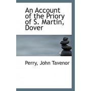 An Account of the Priory of S. Martin, Dover by Perry John Tavenor