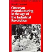 Ottoman Manufacturing in the Age of the Industrial Revolution by Donald Quataert