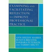 Examining and Facilitating Reflection to Improve Professional Practice by Ann Shelby Harris