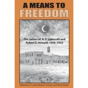 A Means to Freedom: The Letters of H. P. Lovecraft and Robert E. Howard, Volume 1
