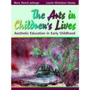 The Arts in Children's Lives by Mary Renck Jalongo