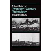 A Short History of Twentieth-century Technology, C.1900-c.1950 by Trevor I. Williams
