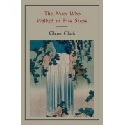 The Man Who Walked in His Steps by Glenn Clark