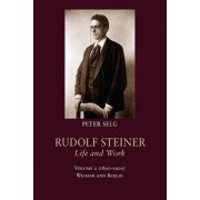 Rudolf Steiner, Life and Work: Weimar and Berlin: (1890-1900) Volume 2 by Peter Selg