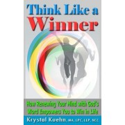 Think Like a Winner How Renewing Your Mind with God's Word Empowers You to Win in Life by Krystal Kuehn