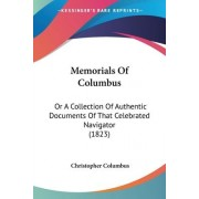 Memorials Of Columbus by Christopher Columbus