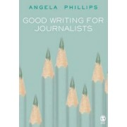 Good Writing for Journalists by Angela Phillips