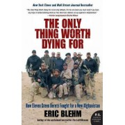 The Only Thing Worth Dying For by Eric Blehm