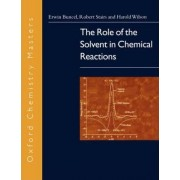 The Role of the Solvent in Chemical Reactions by Erwin Buncel