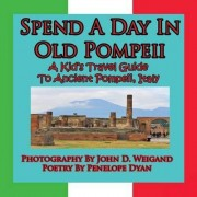 Spend a Day in Old Pompeii, a Kid's Travel Guide to Ancient Pompeii, Italy by John D Weigand