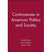 Controversies in American Politics and Society by David McKay