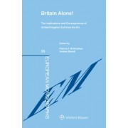 Britain Alone!: The Implications and Consequences of United Kingdom Exit from the Eu