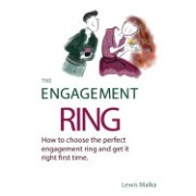 The Engagement Ring: How to Choose the Perfect Engagement Ring and Get It Right First Time