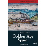 Golden Age Spain by Henry Kamen