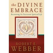 The Divine Embrace by Robert E. Webber