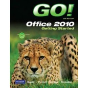 Go! with Microsoft Office 2010 Getting Started by Shelley Gaskin
