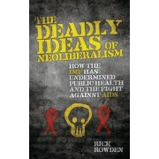 The Deadly Ideas of Neoliberalism by Rick Rowden