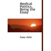 Medical Politics, Being the Essay by Isaac Ashe
