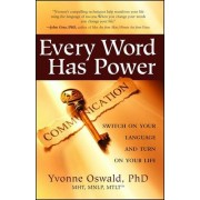 Every Word Has Power: Switch On Your Language and Turn On Your Life by Yvonne Oswald