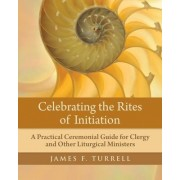 Celebrating the Rites of Initiation by James F Turrell
