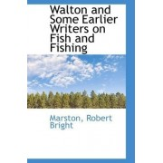 Walton and Some Earlier Writers on Fish and Fishing by Marston Robert Bright