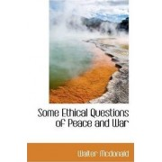 Some Ethical Questions of Peace and War by Walter McDonald