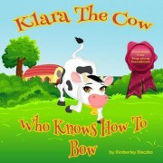 Klara the Cow Who Knows How to Bow (Fun Rhyming Picture Book/Bedtime Story with Farm Animals about Friendships, Being Special and Loved... Ages 2-8) (Friendship Series Book 1) by Kimberley Kleczka