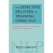 The Effective Delivery of Training Using NLP by Ted Garratt