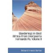 Wanderings in West Africa from Liverpool to Fernando Po, Volume II by Sir Richard Francis Burton