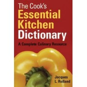 The Cook's Essential Kitchen Dictionary by Jacques Rolland